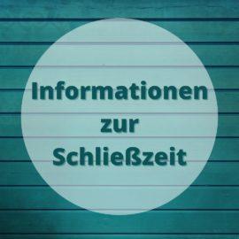 Informationen zur Schließzeit
