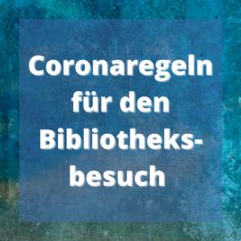 Coronaregeln für den Bibliotheksbesuch