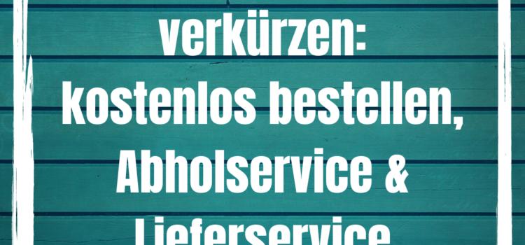 Aufenthaltsdauer verkürzen: kostenlos vorbestellen, Abholservice & Lieferservice